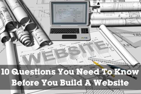 10 Questions You Need To Know Before You Build A Website