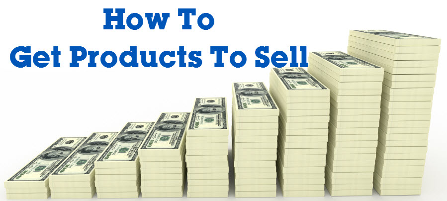 How To Get Products To Sell