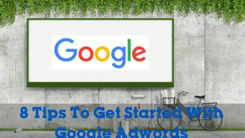 8 Tips To Get Started With Google Adwords