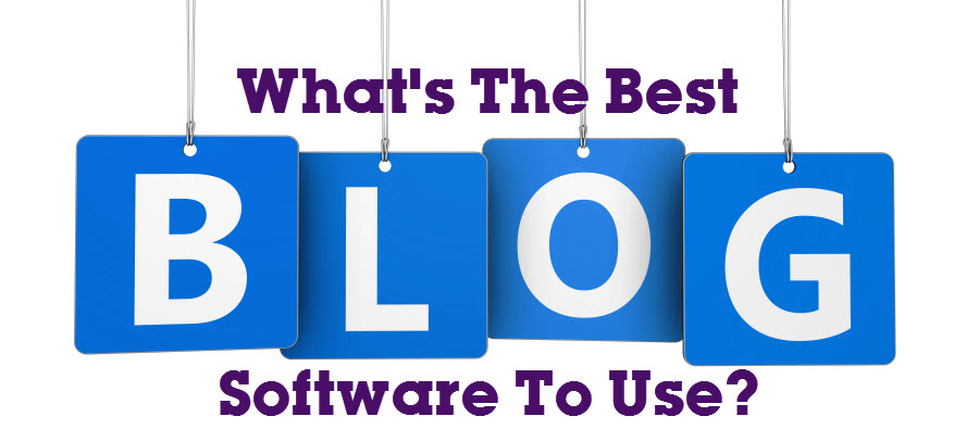 You Want To Blog - What's The Best Blog Software To Use