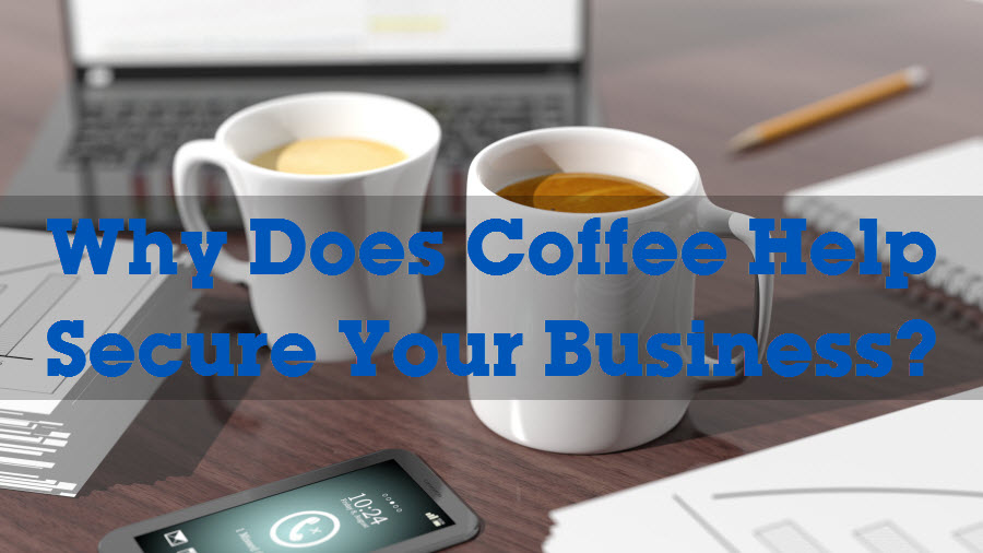 Why Does Coffee Help Secure Your Business
