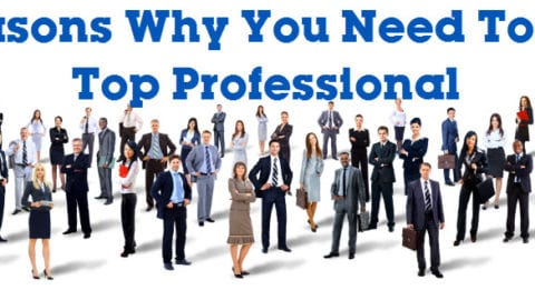 7 Reasons Why You Need To Be A Top Professional