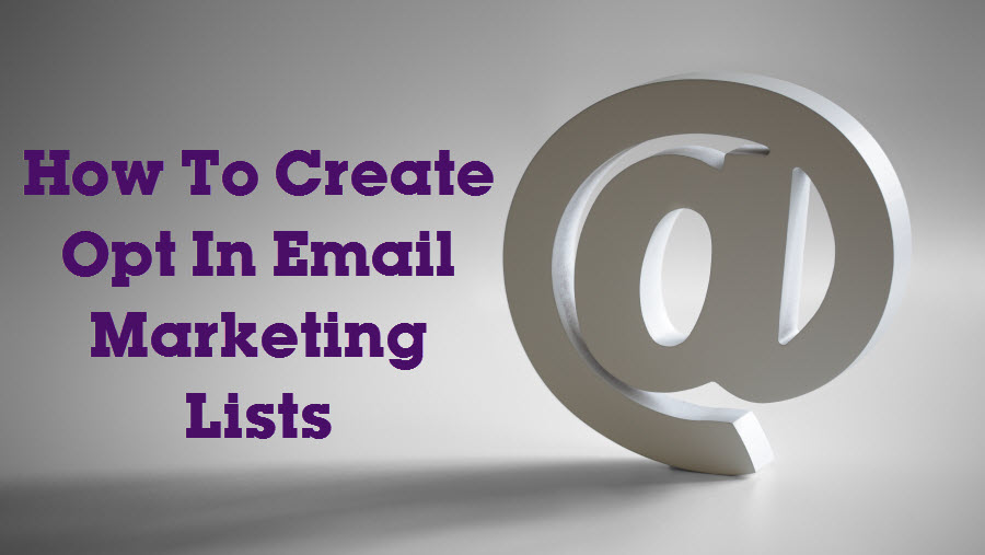 How To Create Opt In Email Marketing Lists