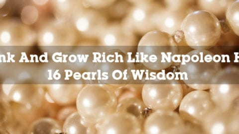 Think And Grow Rich Like Napoleon Hill: 16 Pearls Of Wisdom