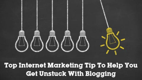 Top Internet Marketing Tip To Help You Get Unstuck With Blogging