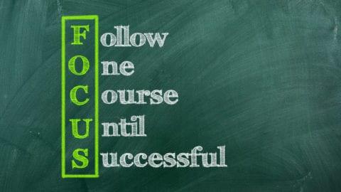 FOCUS = Follow One Course Until Successful
