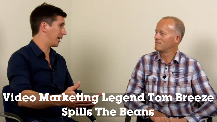 Video Marketing Legend Tom Breeze Spills The Beans