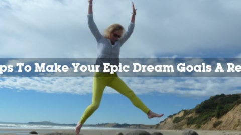 7 Steps To Make Your Epic Dream Goals A Reality