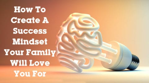 How To Create A Success Mindset Your Family Will Love You For