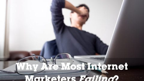 Why Are Most Internet Marketers Failing?