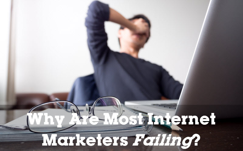Why Are Most Internet Marketers Failing