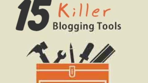 15 Killer Blogging Tools We Use To Make Money Blogging