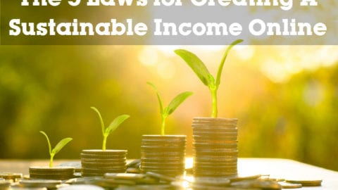 The 5 Laws for Creating A Sustainable Income Online