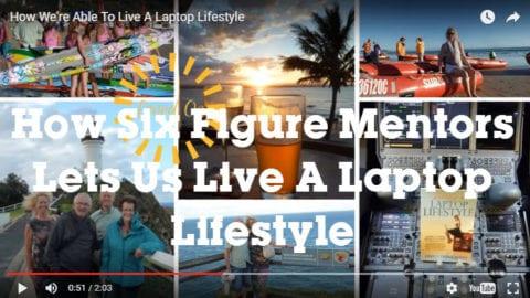 How The Six Figure Mentors Lets Us Live A Laptop Lifestyle