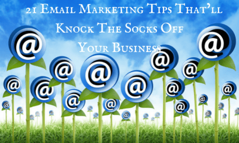 21 Email Marketing Tips That'll Knock The Socks Off Your Business