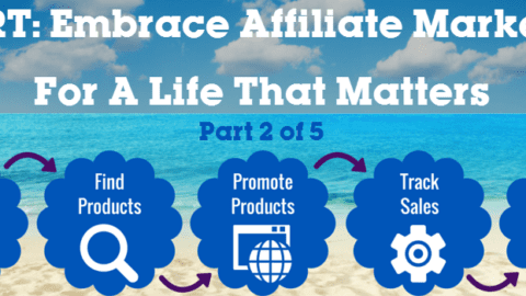 Alert: Embrace Affiliate Marketing For A Life That Matters – Part 2 of 5
