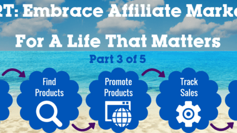 Alert: Embrace Affiliate Marketing For A Life That Matters – Part 3 of 5