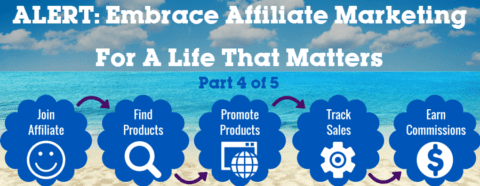 Alert: Embrace Affiliate Marketing For A Life That Matters – Part 4 of 5