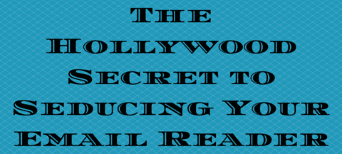 The Hollywood Secret To Seducing Your Email Reader