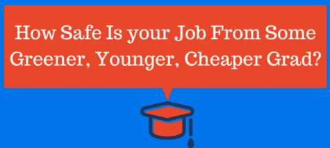 How Safe Is your Job From Some Greener, Younger, Cheaper Grad?