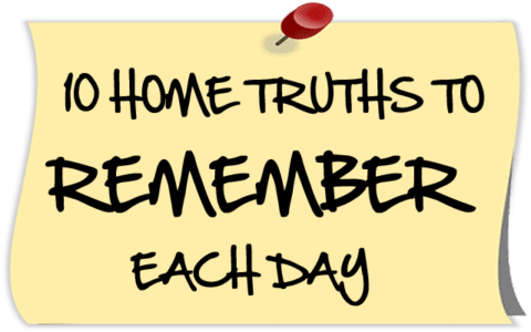 10 Home Truths To Remember Each Day