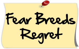 Fear Breeds Regret