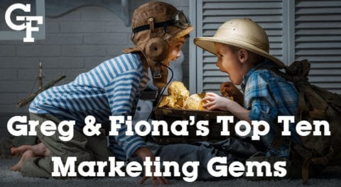 Finally! Greg and Fiona's Top Ten Marketing Gems