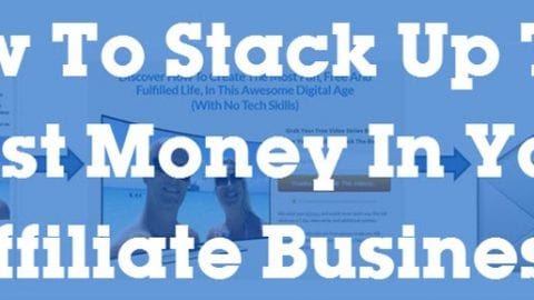How To Stack Up The Most Money In Your Affiliate Business