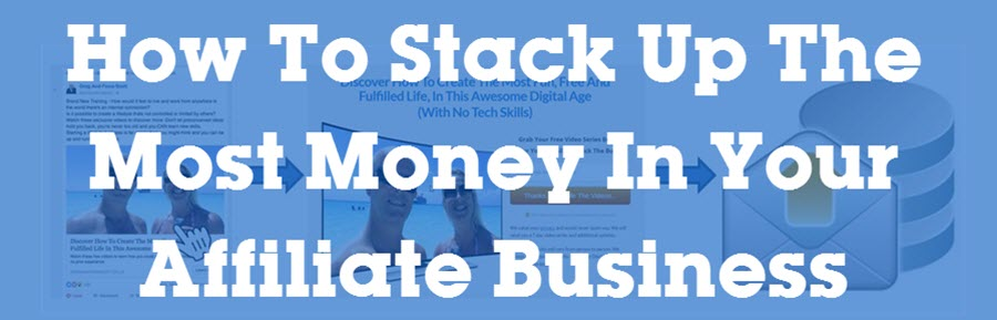 How To Stack Up The Most Money In Your Affiliate Business header