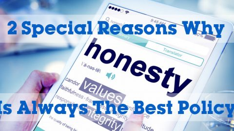 2 Special Reasons Why Honesty Is Always The Best Policy