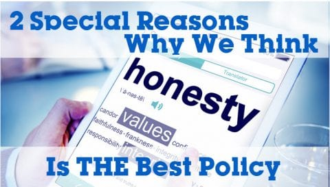 2 Special Reasons Why We Think Honesty Is The Best Policy