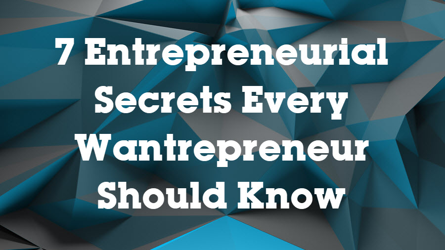 secrets every wantrepreneur should know