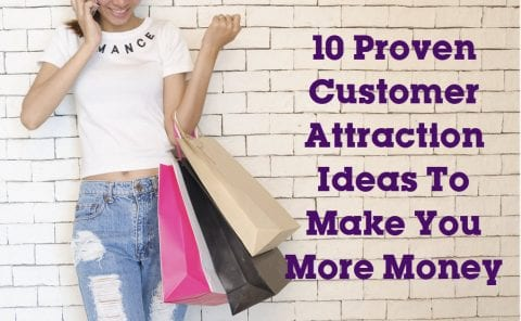 10 Proven Customer Attraction Ideas To Make You More Money