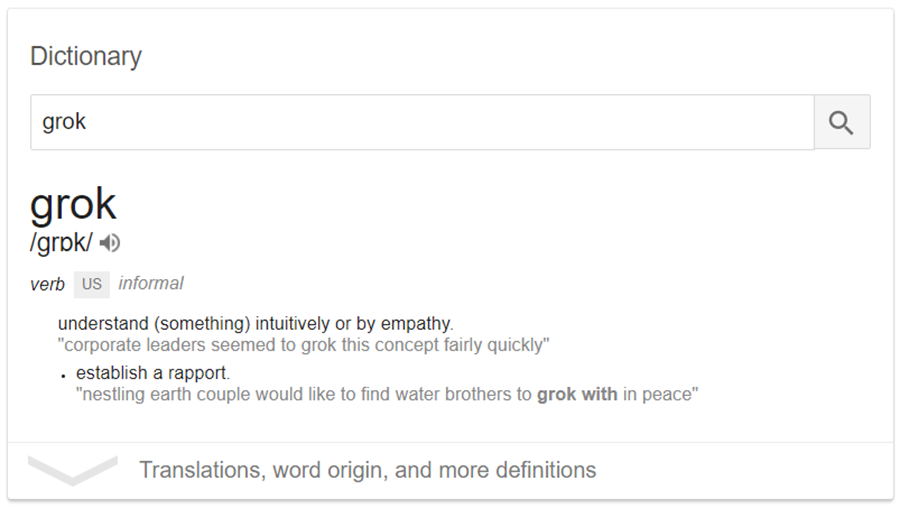"To grok is to ""empathize or communicate sympathetically; to establish rapport."""