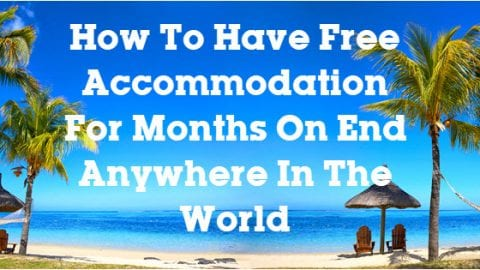 How To Have Free Accommodation For Months On End Anywhere In The World