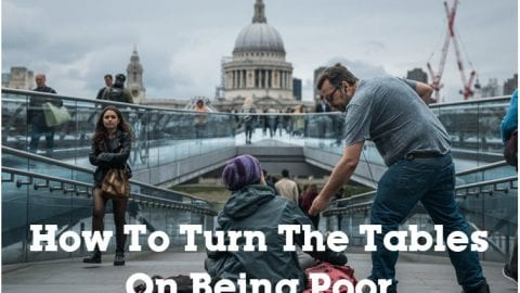 How To Turn The Tables On Being Poor